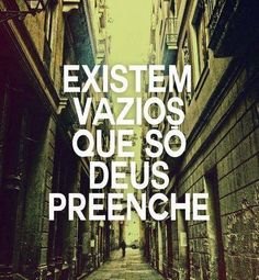 Existem vazios que só Deus preenche. #Deus #religiao #fe #mca