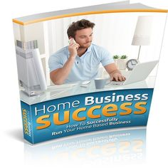 Home Business Success - How to Successfully Run Your Home-based Business!  $1