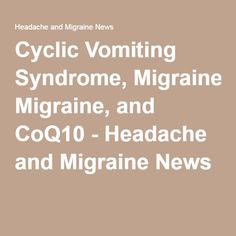 Cyclic Vomiting Syndrome, Migraine, and CoQ10 - Headache and Migraine News