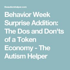 Behavior Week Surprise Addition: The Dos and Don'ts of a Token Economy - The Autism Helper