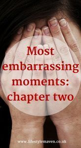Would you share your most embarrassing moments? I do, it's cheaper than therapy. Here's chapter two of my most embarrassing moments series for your enjoyment! http://www.lifestylemaven.co.uk/most-embarrassing-moments-chapter-two/