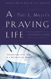 A Praying Life Discussion Guide: Connecting with God in a Distracting World: Courtney Miller Sneed, Cyndi Anderson