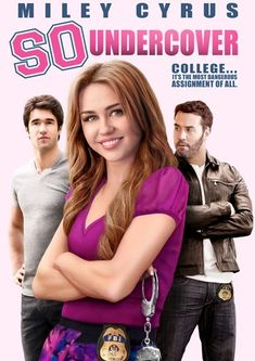 So Undercover (2012) Directed by Tom Vaughan.  With Miley Cyrus, Jeremy Piven, Mike O'Malley, Joshua Bowman. A tough, street-smart private eye is hired by the FBI to go undercover in a college sorority.