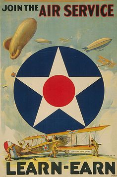 "Title: Join the Air Service--Learn-Earn / W.Z. ; Forbes, Boston. Date Created/Published: [1917] Medium: 1 print (poster) : lithograph, color ; 76 x 51 cm. Summary: Poster showing the Air Service insignia, various aircraft including airplanes and dirigibles, and a crew tending to a plane in the foreground. Caption: ""Give 'er the gun."" Subjects: United States.--Army.--Air Service--1910-1920. World War, 1914-1918--Recruiting & enlistment--United States. Airplanes--1910-1920."