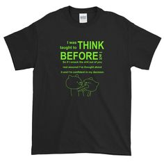 I was taught to think before I act. Country Girls, Acting, Custom Design, Mens Tops, T Shirt, Supreme T Shirt, Tee Shirt, Cowgirls, Tee