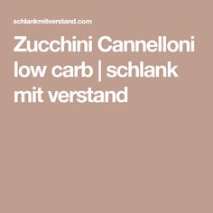 Zucchini Cannelloni low carb | schlank mit verstand