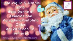 ✨ Lieta Vigilia S. #Natale2016 a tutte le donne e alle loro famiglie | dal 2010 sempre con voi! ✨ Associazione #VulvodiniaPuntoInfo ONLUS www.vulvodiniapuntoinfo.com