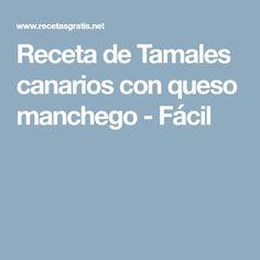 Receta de Tamales canarios con queso manchego - Fácil