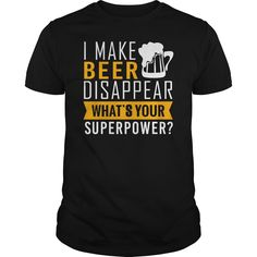 I make beer disappear what's your superpower. Funny and Clever #Beer Drinking Quotes, Sayings, T-Shirts, Hoodies, Tees, Clothing, Gifts.