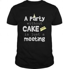 A Party Without Cake Is Just A Meeting Great Gift For Any Cake Eater Party Fan - #white shirt #silk shirt. GET YOURS => https://www.sunfrog.com/Funny/A-Party-Without-Cake-Is-Just-A-Meeting-Great-Gift-For-Any-Cake-Eater-Party-Fan-Black-Guys.html?60505