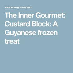 The Inner Gourmet: Custard Block: A Guyanese frozen treat