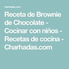 Receta de Brownie de Chocolate - Cocinar con niños - Recetas de cocina - Charhadas.com
