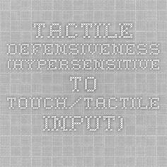 Tactile Defensiveness (hypersensitive to touch/tactile input)