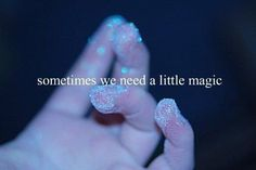 just a little magic is all I need