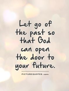 Let go of the past so that  God can open the door to your future. God quotes on PictureQuotes.com.