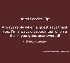 #HotelServiceTip: Always reply when a guest says thank you. I'm always disappointed when a thank you goes unanswered!