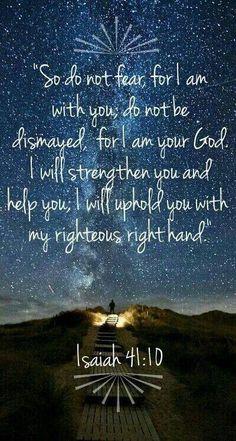 ~ Isaiah 41:10 ~