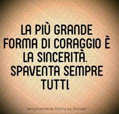 La più grande forma di coraggio è la sincerità. Spaventa sempre tutti. Keep Looking Up, Italian Quotes, Stop Thinking, Totally Me, Positive Mind, Self Improvement, Philosophy, Mindfulness, Wisdom