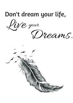 Don't dream your life, live your dreams. Ne rêve pas de ta vie, vis tes rêves.