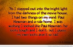 As I stepped out into the bright light from the darkness of the darkness of the movie house, I had two things on my mind: Paul Newman and a ride home. I was wishing I looked like Paul Newman, he looks tough and I don't, but I guess my owns looks aren't so bad. I love this movie!!!!!!!! :) <3 <3