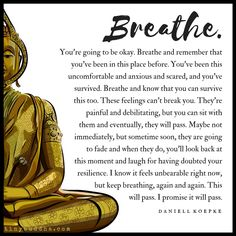 You're going to be okay. Breathe and remember that you've been in this place before. You've been this uncomfortable and anxious and scared, and you've survived. Breathe and know that you can survive this too. Tiny Buddha, Little Buddha, Infp, Yoga Quotes, Me Quotes, Qoutes, Trust Quotes, Mantra, Passing Quotes