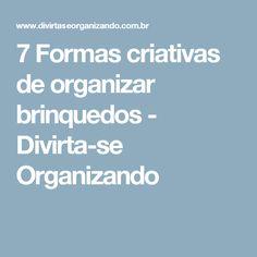 7 Formas criativas de organizar brinquedos - Divirta-se Organizando