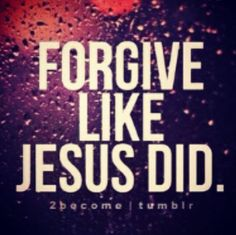 How can we not forgive others when He forgave us for crucifying Him??