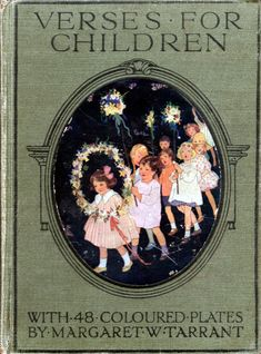 """Verses for Children"" with 48 coloured plates by Margaret W. Tarrant. First 20 pages missing, so I will have to look up further info. Edited by Harry Golding, published by Ward, Lock & Co. of London. One edition in 1939, unsure of copyright date."