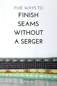 How to Finish Seams without a Serger: My Five Favorite Seam Finishes - Stitches and Sunflowers