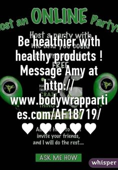 Be healthier with healthy products ! Message Amy at http://www.bodywrapparties.com/AF18719/  ♥ ♥♥♥♥