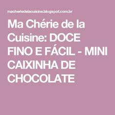 Ma Chérie de la Cuisine: DOCE FINO E FÁCIL - MINI CAIXINHA DE CHOCOLATE