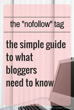 A simple guide to what bloggers need to know about the nofollow tag, including what it is and how and when to add it.