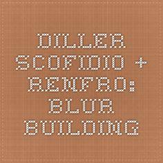 diller scofidio + renfro: blur-building