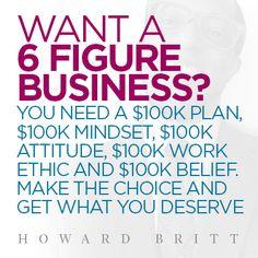 Get a 6 figure business! Visit www.howardbritt.com/six