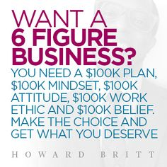 Get a 6 figure business! Visit www.howardbritt.com/six