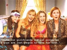 """Maybe our girlfriends are our soulmates & guys are just people to have fun with."""