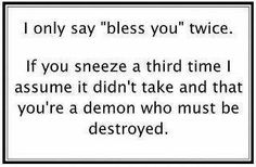 bless you, bless you, CURSE YOU!!!