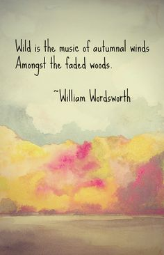 William Wordsworth, quote Great Quotes, Quotes To Live By, Me Quotes, Inspirational Quotes, Random Quotes, Season Quotes, Nature Quotes, Quotable Quotes, Poetry Quotes