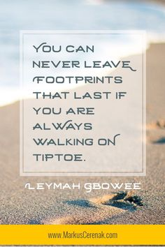 You can never leave footprints that last if you're always walking on tiptoe. Positive Thoughts, Positive Quotes, Daily Thoughts, Short Encouraging Quotes, Inspiring Quotes About Life, Inspirational Quotes, Woman Quotes, Life Quotes, Leaving Quotes