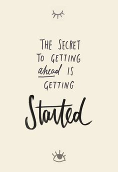 The secret to getting ahead is getting started. -Kinlake. Click through to read full article.
