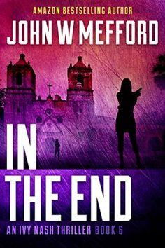 Title: IN the End      Author: John W. Mefford     Series: (Ivy Nash) #6     Publisher: Sugar Hill Press     Source:...