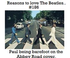 Reasons to love The Beatles #186 Paul being barefoot on the Abbey Road cover.