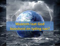 Waarom laat God boosheid en lyding toe?  Die Bybel se antwoord sal gee jou hoop!  http://www.jw.org/af/publikasies/boeke/goeie-nuus-wat-van-god-kom/waarom-laat-god-boosheid-en-lyding-toe/  (Why does God allow evil and suffering? The Bible's answer will give you hope!)
