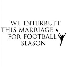 """First words out of my mouth when the ex asked about marriage.""""not during football season"""" Wall Quotes, Me Quotes, Funny Quotes, Cheer Quotes, Coaches Wife, And So It Begins, Marriage Humor, Love My Husband, Future Husband"""
