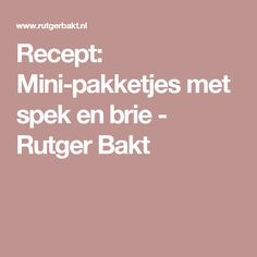 Recept: Mini-pakketjes met spek en brie - Rutger Bakt