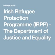 Irish Refugee Protection Programme (IRPP) - The Department of Justice and Equality