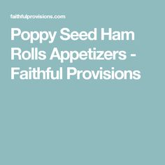 Poppy Seed Ham Rolls Appetizers - Faithful Provisions