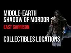 Middle Earth Shadow of Mordor East Garrison Collectibles Locations – VGFAQ