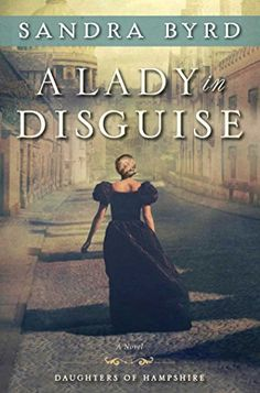 A Lady in Disguise: A Novel (The Daughters of Hampshire) ... https://www.amazon.com/dp/1476717931/ref=cm_sw_r_pi_dp_qCMDxb9Z8NP8J