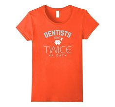 Dentists Do It Twice A Day Funny Dentist T-Shirt
